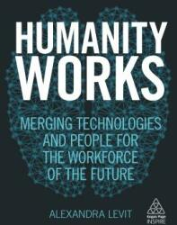 Humanity Works - Merging Technologies and People for the Workforce of the Future (ISBN: 9780749483456)