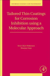 Tailored Thin Coatings for Corrosion Inhibition Using a Molecular Approach (ISBN: 9780128135846)