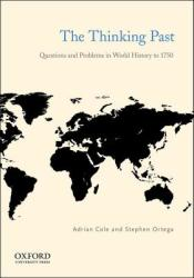 The Thinking Past: Questions and Problems in World History to 1750 (ISBN: 9780199794621)