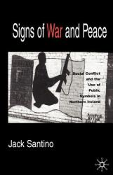Signs of War and Peace: Social Conflict and the Uses of Symbols in Public in Northern Ireland (ISBN: 9781403967459)
