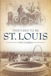 This Used to Be St. Louis (ISBN: 9781681061139)