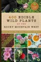 437 Edible Wild Plants of the Rocky Mountain West: Berries, Roots, Nuts, Greens, Flowers, and Seeds (ISBN: 9781945547836)