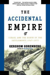The Accidental Empire: Israel and the Birth of the Settlements, 1967-1977 (ISBN: 9780805082418)