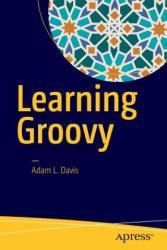 Learning Groovy - Adam Davis (ISBN: 9781484221167)