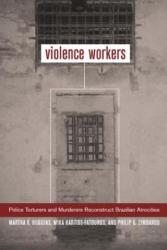 Violence Workers - Martha K. Huggins, Mika Haritos-Fatouros, Philip G. Zimbardo (ISBN: 9780520234475)