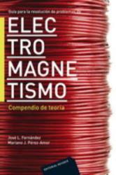 Guía para la resolución de problemas de electromagnetismo : compendio de teoría - Jose L. Fernández, Mariano J. Pérez-Amor (ISBN: 9788429130614)