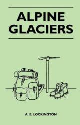 Alpine Glaciers - A. E. Lockington (ISBN: 9781446544426)