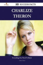 Charlize Theron 240 Success Facts - Everything You Need to Know about Charlize Theron - Andrew Fulton (ISBN: 9781488547379)