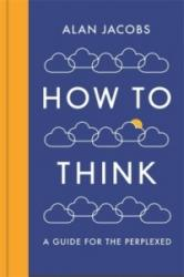 How to Think - Alan Jacobs (ISBN: 9781781259566)