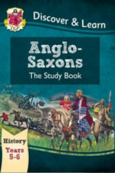 KS2 Discover & Learn: History - Anglo-Saxons Study Book, Year 5 & 6 - CGP Books (ISBN: 9781782941996)