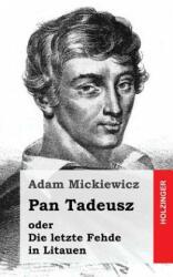 Pan Tadeusz Oder Die Letzte Fehde in Litauen - Adam Mickiewicz (ISBN: 9781482654974)