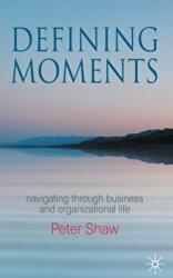 Defining Moments - Navigating Through Business and Organisational Life (2010)