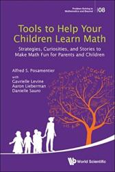Tools To Help Your Children Learn Math: Strategies, Curiosities, And Stories To Make Math Fun For Parents And Children (ISBN: 9789813272477)