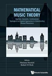 Mathematical Music Theory: Algebraic, Geometric, Combinatorial, Topological And Applied Approaches To Understanding Musical Phenomena - Mariana Montiel Et Al (ISBN: 9789813235304)