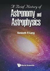 A Brief History of Astronomy and Astrophysics (ISBN: 9789813235199)