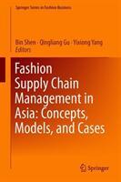 Fashion Supply Chain Management in Asia: Concepts, Models, and Cases - Bin Shen, Qingliang Gu, Yixiong Yang (ISBN: 9789811322938)