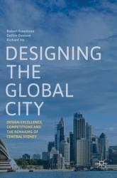 Designing the Global City: Design Excellence, Competitions and the Remaking of Central Sydney (ISBN: 9789811320552)