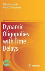 Dynamic Oligopolies with Time Delays - Akio Matsumoto, Ferenc Szidarovszky (ISBN: 9789811317859)