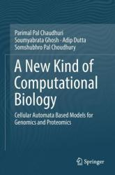 New Kind of Computational Biology - Parimal Pal Chaudhuri, Soumyabrata Ghosh, Adip Dutta, Somshubhro Pal Choudhury (ISBN: 9789811316388)