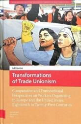 Transformations of Trade Unionism - Comparative and Transnational Perspectives on Workers Organizing in Europe and the United States, Eighteenth to T (ISBN: 9789463724715)