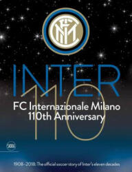 Inter 110: FC Internazionale Milano 110th Anniversary - 1908-2018: The official football story of Inter's eleven decades (ISBN: 9788857238272)