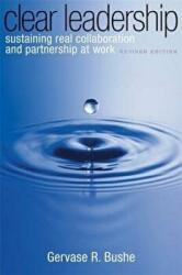 Clear Leadership - Sustaining Real Collaboration and Partnership at Work (2010)