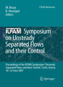 "IUTAM Symposium on Unsteady Separated Flows and Their Control - Proceedings of the IUTAM Symposium ""Unsteady Separated Flows and Their Control, "" Corf (2009)"