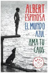 El mundo azul: ama tu caos / The Blue World: Love Your Chaos - Albert Espinosa (ISBN: 9788466329811)