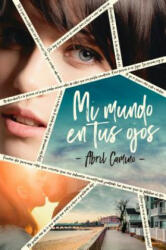 MI MUNDO EN TUS OJOS - ABRIL CAMINO (ISBN: 9788416327508)