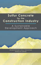 Sulfur Concrete for the Construction Industry - Abdel-Mohsen Osny Mohamed (2010)