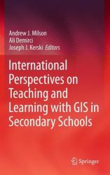 International Perspectives on Teaching and Learning with GIS in Secondary Schools (2011)