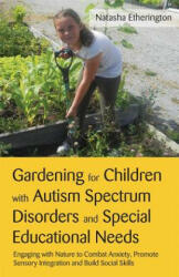 Gardening for Children with Autism Spectrum Disorders and Special Educational Needs - Engaging with Nature to Combat Anxiety, Promote Sensory Integra (2012)