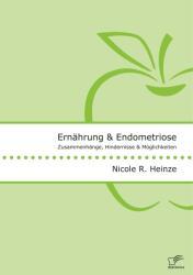 Ernhrung und Endometriose. Zusammenhnge, Hindernisse und Mglichkeiten (ISBN: 9783961466153)