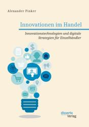 Innovationen im Handel. Innovationstechnologien und digitale Strategien fr Einzelhndler (ISBN: 9783959354622)