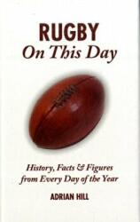 Rugby On This Day - History, Facts and Figures from Every Day of the Year (2009)