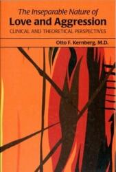 Inseparable Nature of Love and Aggression - Clinical and Theoretical Perspectives (2011)