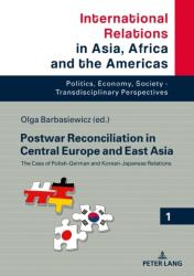 Postwar Reconciliation in Central Europe and East Asia - The Case of Polish-German and Korean-Japanese Relations (ISBN: 9783631744529)