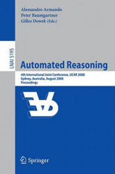 Automated Reasoning - 4th International Joint Conference, IJCAR 2008, Sydney, NSW, Australia, August 12-15, 2008, Proceedings (2008)