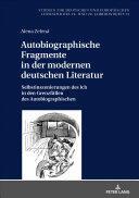 Autobiographische Fragmente in der modernen deutschen Literatur - Selbstinszenierungen des Ich in den Grenzfaellen des Autobiographischen (ISBN: 9783631735893)