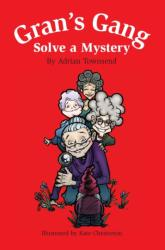 Gran's Gang Solve a Mystery - Adrian Townsend (2008)
