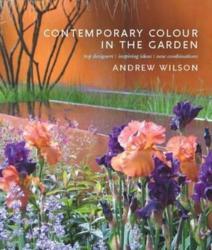 Contemporary Colour in the Garden: Top Designers, Inspiring Ideas, New Combinations (2011)