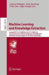 Machine Learning and Knowledge Extraction - Andreas Holzinger, Peter Kieseberg, A Min Tjoa, Edgar Weippl (ISBN: 9783319997391)