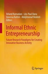 Informal Ethnic Entrepreneurship - Future Research Paradigms for Creating Innovative Business Activity (ISBN: 9783319990637)