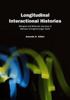 Longitudinal Interactional Histories - Amanda K. Kibler (ISBN: 9783319988146)