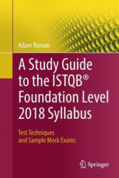 Study Guide to the ISTQB (R) Foundation Level 2018 Syllabus - Adam Roman (ISBN: 9783319987392)
