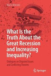 What Is the Truth About the Great Recession and Increasing Inequality? - Dialogues on Disputed Issues and Conflicting Theories (ISBN: 9783319986203)