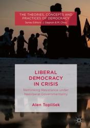 Liberal Democracy in Crisis - Rethinking Resistance under Neoliberal Governmentality (ISBN: 9783319979366)