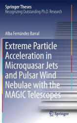 Extreme Particle Acceleration in Microquasar Jets and Pulsar Wind Nebulae with the MAGIC Telescopes (ISBN: 9783319975375)