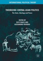 Theorizing Central Asian Politics (ISBN: 9783319973548)