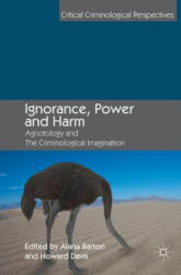 Ignorance, Power and Harm - Agnotology and The Criminological Imagination (ISBN: 9783319973425)